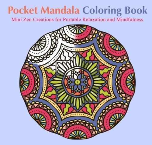Pocket Mandala Coloring Book: Mini Zen Creations for Portable Relaxation and Mindfulness