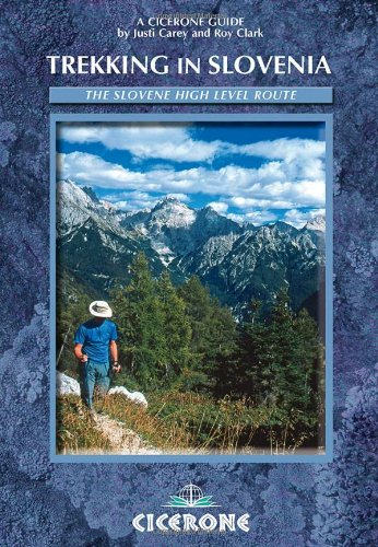 Trekking in Slovenia: The Slovene High Level Route (Cicerone Guide)