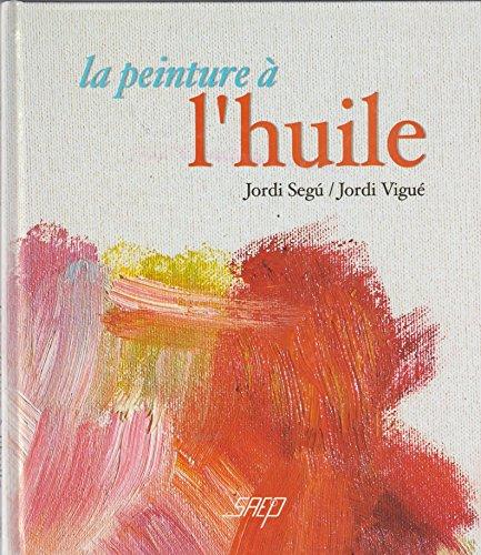 La peinture à l'huile par Jordi Segú, Jordi Vigué