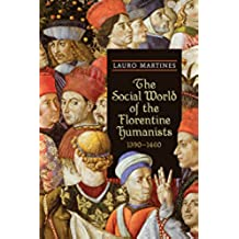 The Social World of the Florentine Humanists, 1390-1460 (RSART: Renaissance Society of America Reprint Text Series)