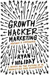 Growth Hacker Marketing: A Primer on the Future of PR, Marketing and Advertising