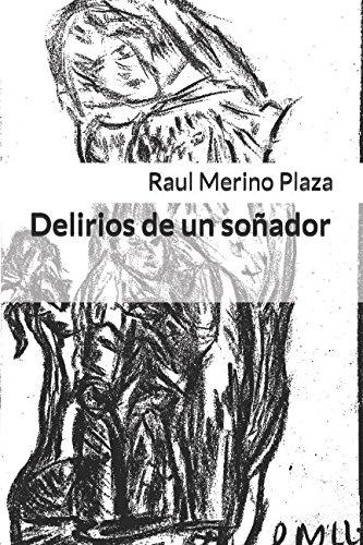 Delirios de un soñador por Raul Merino Plaza