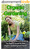 Organic Gardening: The complete guide on everything you need to know for easy organic gardening from home! (English Edition)