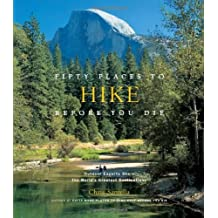Fifty Places to Hike Before You Die: Outdoor Experts Share the World's Greatest Destinations by Santella, Chris (2010) Hardcover