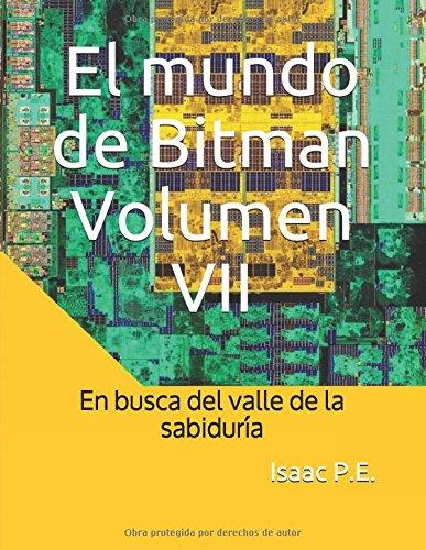 El mundo de Bitman Volumen VII: En busca del valle de la sabiduría por Isaac P.E.