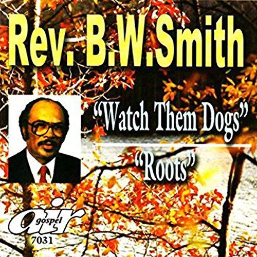 Sermons: Watch Them Dogs & Roots (Smith B W)