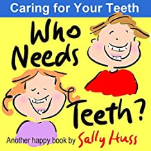 Children's Books: WHO NEEDS TEETH? (Adorable Rhyming bedtime Story/Picture Book About Caring for Your Teeth, for Beginner Readers, Ages 2-8) (English Edition)