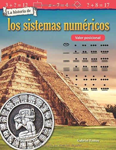 La Historia de Los Sistemas Numericos: Valor Posicional (the History of Number Systems: Place Value) (Spanish Version) (Grade 3) (La historia de / The History of: Mathematics Readers) por Gabriel Esmay
