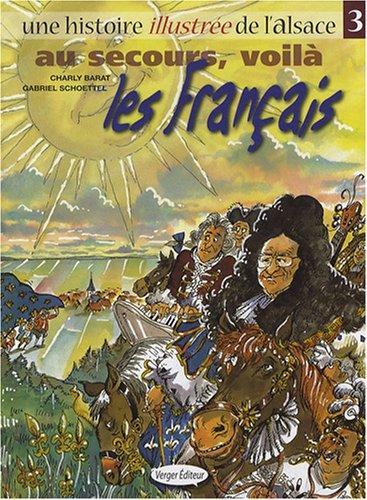 Une histoire illustrée de l'Alsace, Tome 3 : Au secours, voilà les Français