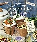 Liebevolle Geschenke aus dem Garten: 100 schöne, nützliche und leckere Dinge zum Selbermachen