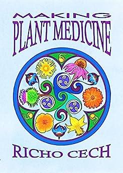 Making Plant Medicine (English Edition) par [Cech, Richo]