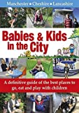 Babies Kids Best Deals - Babies & Kids in the City: A Definitive Guide of the Best Places to Go, Eat and Play with Children
