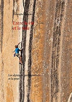 Entre la vie et le vide: Les alpinistes professionnels et la peur par [Lachnitt, Christophe]