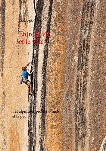 Entre la vie et le vide: Les alpinistes professionnels et la peur par Christophe Lachnitt