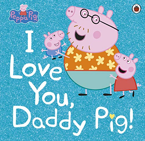 Peppa Pig: I Love You, Daddy Pig (English Edition)