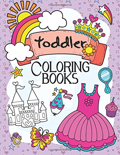 Toddler Coloring Books: A Book for Kids Age 1-3, Boys or Girls