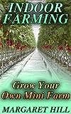 #3: Indoor Farming: Grow Your Own Mini Farm: (Mini Farming, Indoor Gardening)