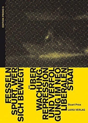 Buchcover Fesseln spürt, wer sich bewegt: Überwachung, Repression und Verfolgung im neoliberalen Staat (EDITION PROVO)