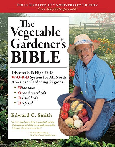 The Vegetable Gardener's Bible, 2nd Edition: Discover Ed's High-Yield W-O-R-D System for All North American Gardening Regions: Wide Rows, Organic Methods, Raised Beds, Deep Soil by Edward C. Smith (2010-02-20)