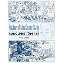 Father of the Comic Strip: Rodolphe Töpffer: Rodolphe Topffer (Great Comics Artists Series)