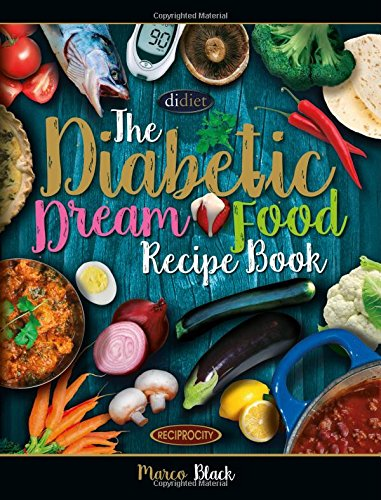Diabetic Dream Food, The Diabetic Index Recipe Book: 150 Low Carb Anti Inflammatory High Omega 3 Omega 7 Good Fat, Low Sat Trans Omega 6 Bad Fat, ... Diet and Exercise Reversal and Cure, Band 2) Diabetes-band