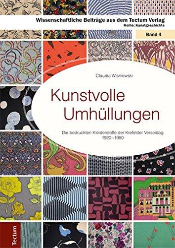 Kunstvolle Umhüllungen: Die bedruckten Kleiderstoffe der Krefelder Verseidag 1920-1980 (Wissenschaftliche Beiträge aus dem Tectum-Verlag) (Kostüme Mode 1920)