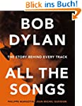 Bob Dylan All the Songs: The Story Be...