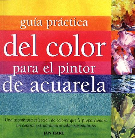 Guía práctica del color para el pintor de acuarela