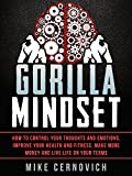 Gorilla Mindset: How to Control Your Thoughts and Emotions...