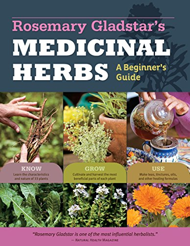 Medicinal Herbs: a Beginners Guide: 33 Healing Herbs to Know, Grow, and Use -