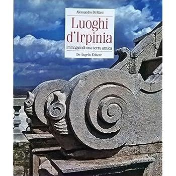 Luoghi D'irpinia. Immagini Di Una Terra Antica