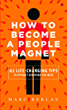 How to Become a People Magnet: 62 Life-Changing Tips to Attract Everyone You Meet