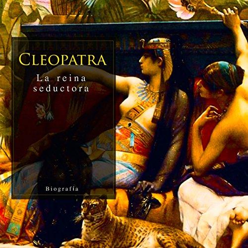 Cleopatra: La reina seductora [Cleopatra: The Seductive Queen]  Audiolibri
