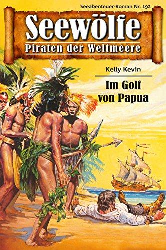 Seewölfe - Piraten der Weltmeere 192: Im Golf von Papua (German Edition)
