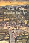 Vivre dans les villes bretonnes au Moyen Age par Leguay
