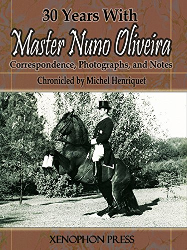 30 Years With Master Nuno Oliveira: Correspondence, Photographs, and  Notes (English Edition)