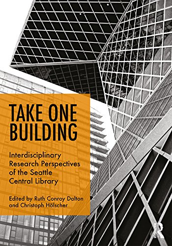 Take One Building : Interdisciplinary Research Perspectives of the Seattle Central Library (English Edition)