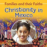 Christianity in Mexico (Families and Their Faiths) by Frances Hawker (2009-08-01)