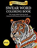 Swear Word Coloring Book: Dark Edition: The Jungle Adult Coloring Book Featured with Sweary Words & Animals