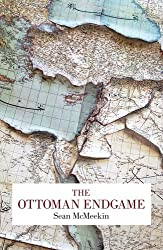 The Ottoman Endgame: War, Revolution, and the Making of the Modern Middle East, 1908 - 1923 by Sean Mcmeekin (2015-10-13)