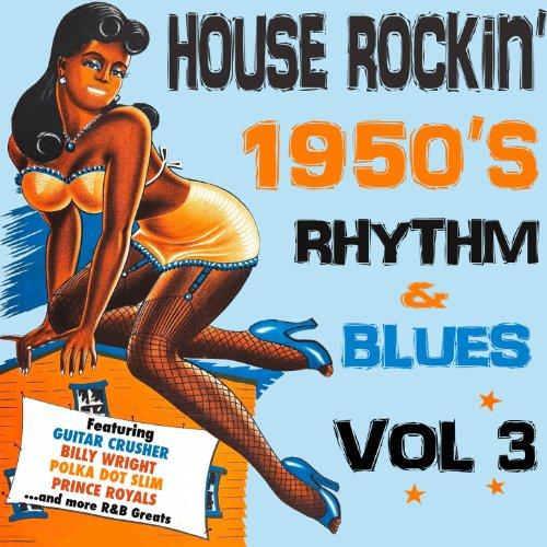 House Rockin' 1950s Rhythm & Blues, Vol. 3