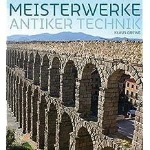 Meisterwerke Antiker Technik: Asthetik Und Machtanspruch: Technikbauten Der Antike