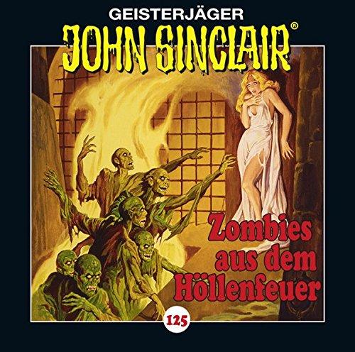 John Sinclair - Folge 125: Zombies aus dem Höllenfeuer . Teil 1 von 3. (Geisterjäger John Sinclair, Band 125)
