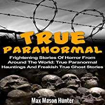 True Paranormal: Frightening Stories of Horror from Around the World