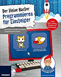 Der kleine Hacker: Programmieren für Einsteiger. Mit Scratch schnell und effektiv programmieren lernen.