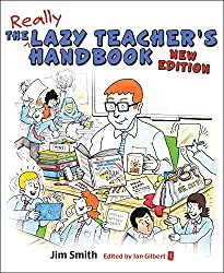 The Lazy Teacher's Handbook: How your students learn more when you teach less - New Edition