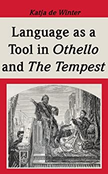 The use of language as a tool in a post-colonialist reading of Othello and The Tempest (English Edition) von [de Winter, Katja]