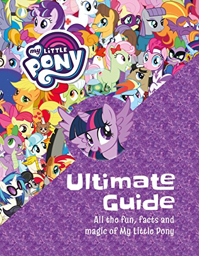 The Ultimate Guide: All the Fun, Facts and Magic of My Little Pony (English Edition)