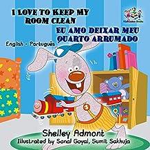 I Love to Keep My Room Clean Eu amo deixar meu quarto arrumado  (English Portuguese Bilingual Collection) (Portuguese Edition)