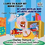 I Love to Keep My Room Clean Eu amo deixar meu quarto arrumado  (English Portuguese Bilingual Collection) (Portuguese Edition)